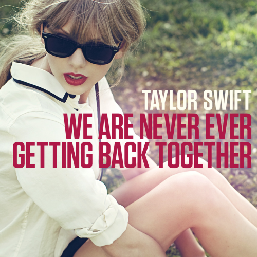 Taylor Swift, We Are Never Ever Getting Back Together